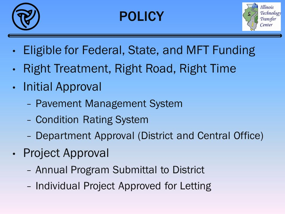 POLICY Eligible for Federal, State, and MFT Funding Right Treatment, Right Road, Right Time Initial Approval − Pavement Management System − Condition