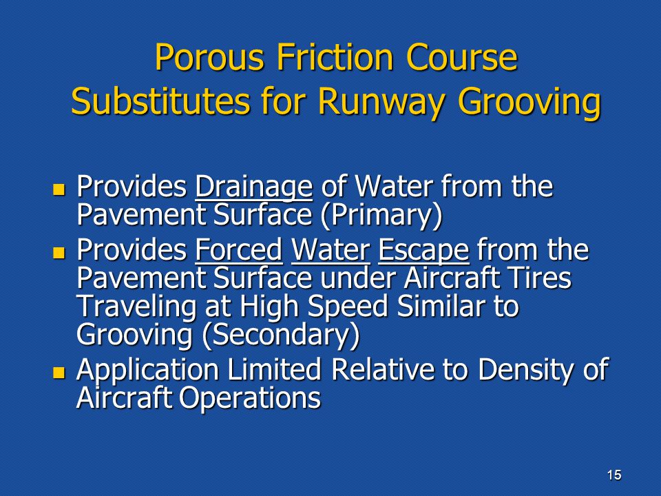 Porous Friction Course Substitutes for Runway Grooving Provides Drainage of Water from the Pavement Surface (Primary) Provides Drainage of Water from