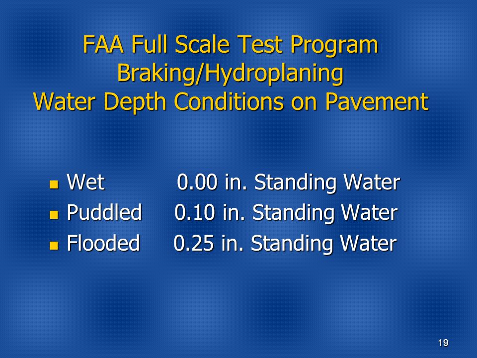 FAA Full Scale Test Program Braking/Hydroplaning Water Depth Conditions on Pavement Wet 0.00 in. Standing Water Wet 0.00 in. Standing Water Puddled 0.