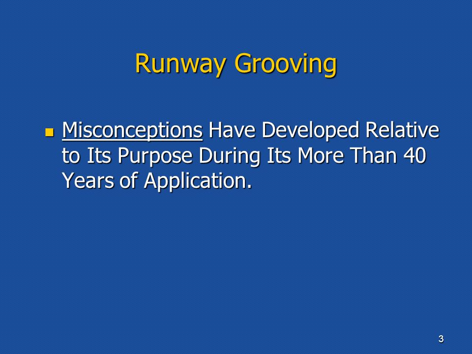 Runway Grooving Misconceptions Have Developed Relative to Its Purpose During Its More Than 40 Years of Application.