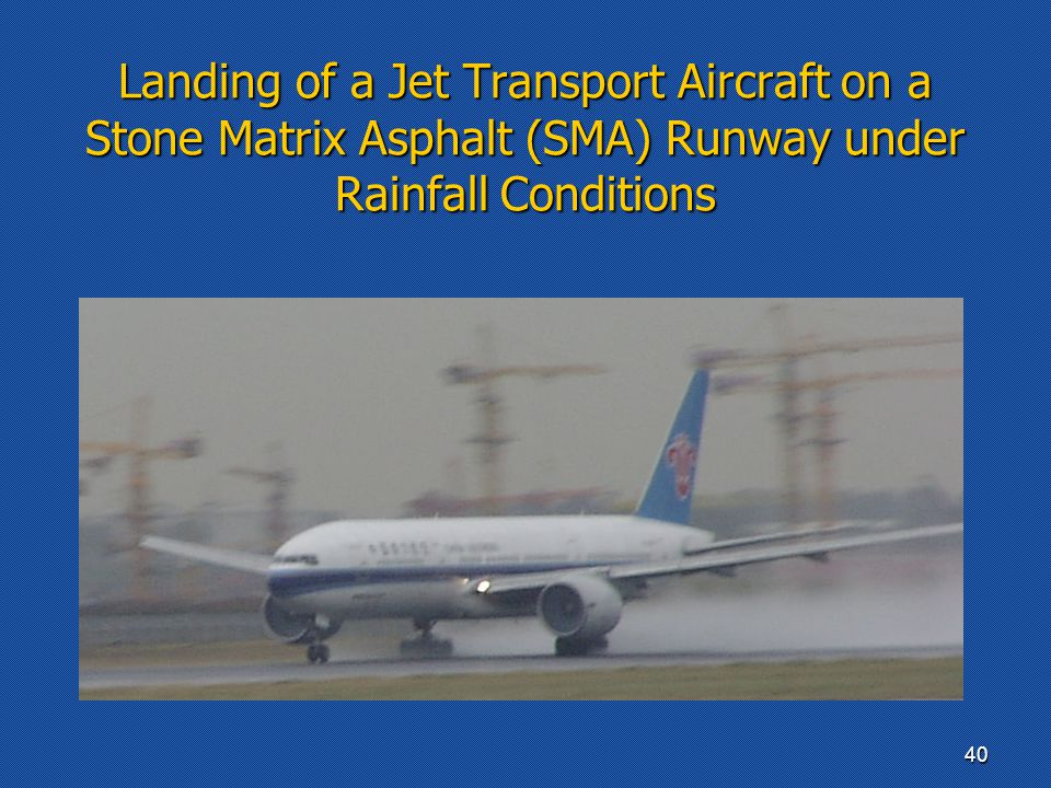 Landing of a Jet Transport Aircraft on a Stone Matrix Asphalt (SMA) Runway under Rainfall Conditions 40