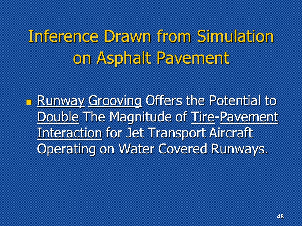 Inference Drawn from Simulation on Asphalt Pavement Runway Grooving Offers the Potential to Double The Magnitude of Tire-Pavement Interaction for Jet Transport Aircraft Operating on Water Covered Runways.