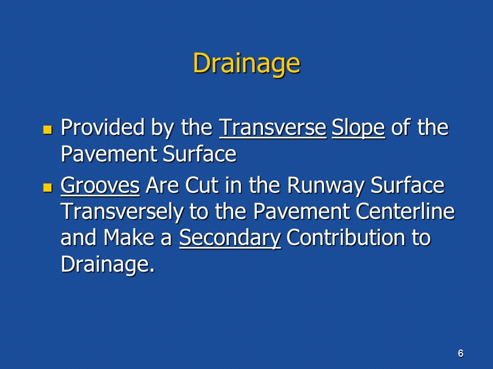 Drainage Provided by the Transverse Slope of the Pavement Surface Provided by the Transverse Slope of the Pavement Surface Grooves Are Cut in the Runway Surface Transversely to the Pavement Centerline and Make a Secondary Contribution to Drainage.