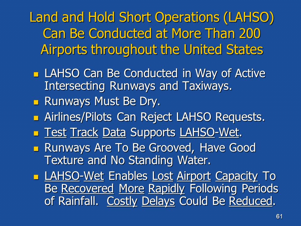 Land and Hold Short Operations (LAHSO) Can Be Conducted at More Than 200 Airports throughout the United States LAHSO Can Be Conducted in Way of Active Intersecting Runways and Taxiways.