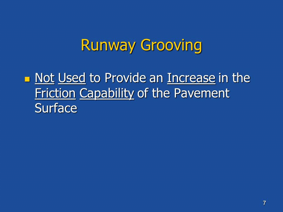 Runway Grooving Not Used to Provide an Increase in the Friction Capability of the Pavement Surface Not Used to Provide an Increase in the Friction Cap