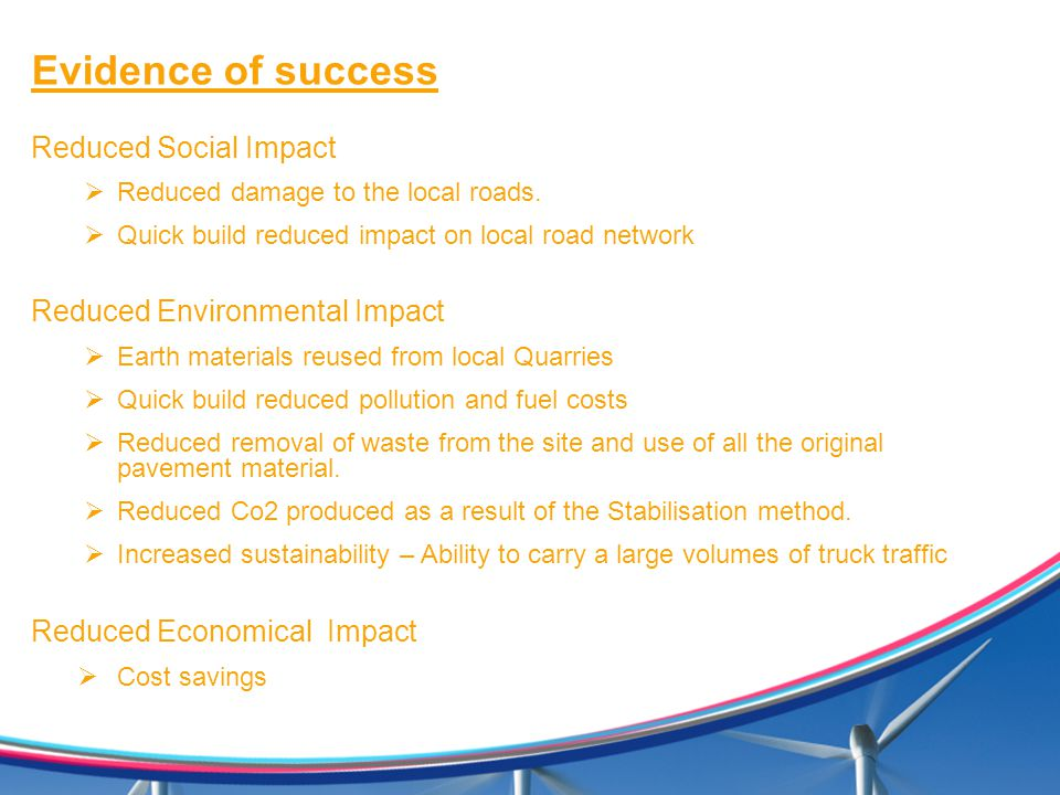 Evidence of success Reduced Social Impact  Reduced damage to the local roads.  Quick build reduced impact on local road network Reduced Environmenta