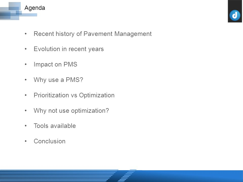 Recent history of Pavement Management Evolution in recent years Impact on PMS Why use a PMS.