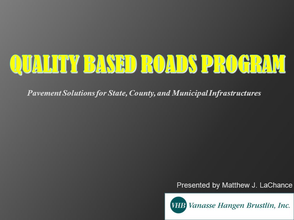 Presented by Matthew J. LaChance Pavement Solutions for State, County, and Municipal Infrastructures
