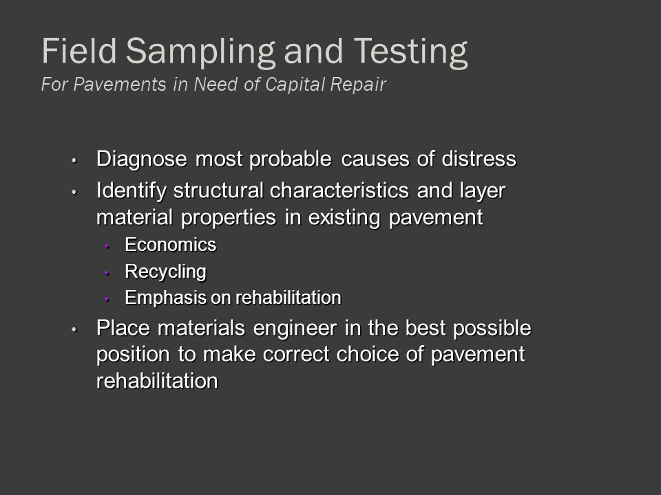 Field Sampling and Testing For Pavements in Need of Capital Repair Diagnose most probable causes of distress Diagnose most probable causes of distress