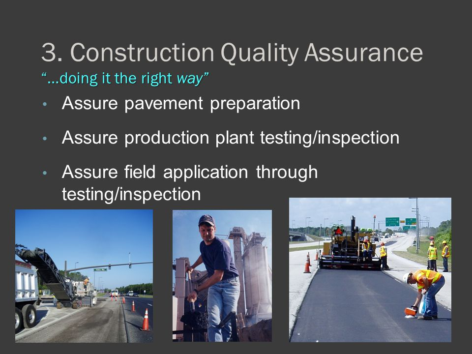 """…doing it the right way"" 3. Construction Quality Assurance ""…doing it the right way"" Assure pavement preparation Assure production plant testing/insp"