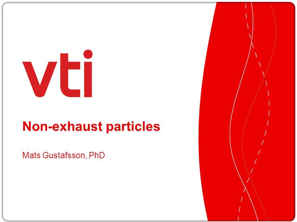 Non-exhaust particles Mats Gustafsson, PhD