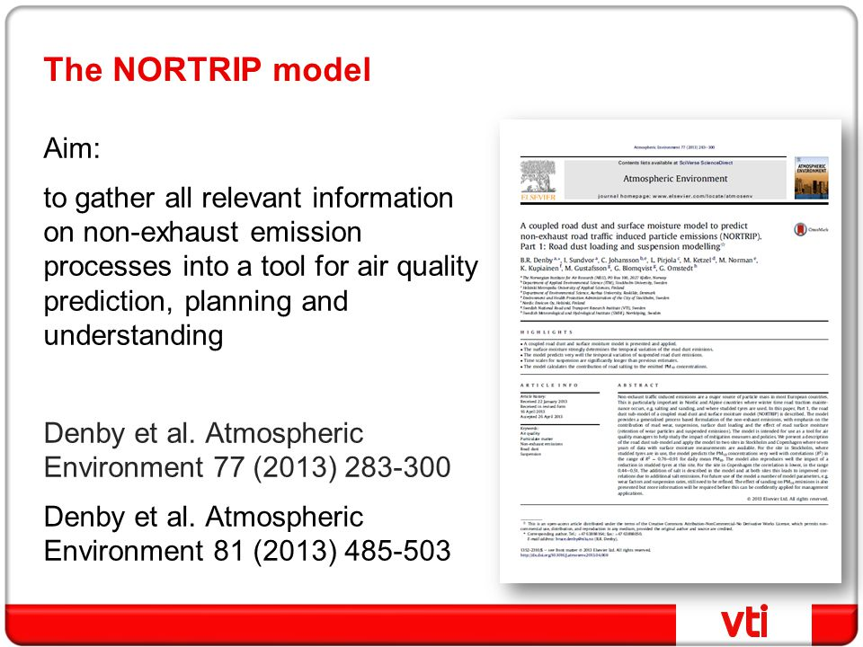 The NORTRIP model Aim: to gather all relevant information on non-exhaust emission processes into a tool for air quality prediction, planning and understanding Denby et al.
