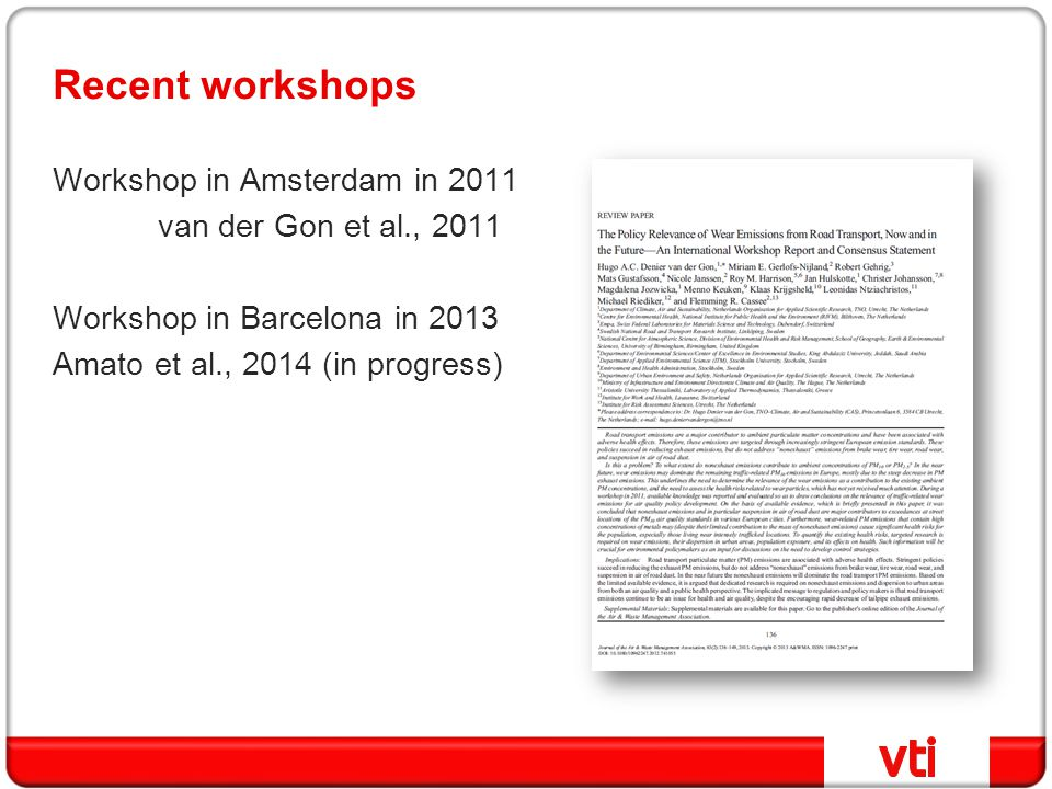 Recent workshops Workshop in Amsterdam in 2011 van der Gon et al., 2011 Workshop in Barcelona in 2013 Amato et al., 2014 (in progress)