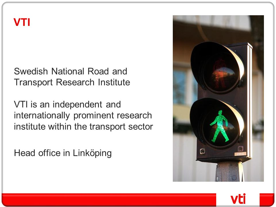VTI Swedish National Road and Transport Research Institute VTI is an independent and internationally prominent research institute within the transport sector Head office in Linköping