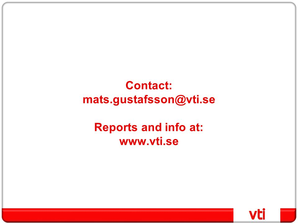 Contact: mats.gustafsson@vti.se Reports and info at: www.vti.se
