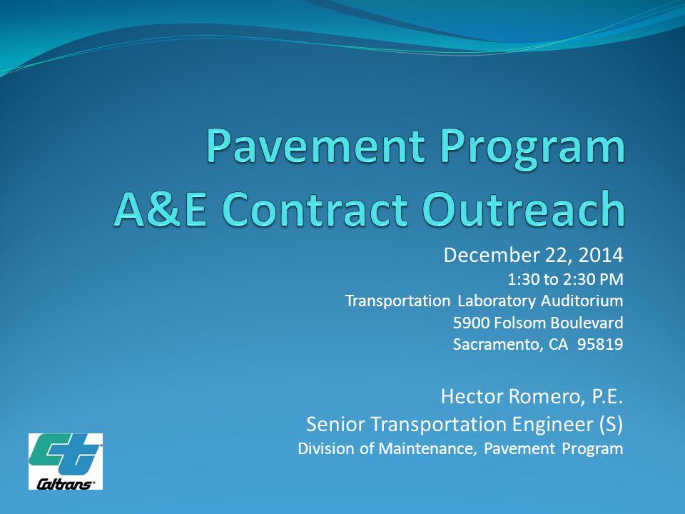 December 22, 2014 1:30 to 2:30 PM Transportation Laboratory Auditorium 5900 Folsom Boulevard Sacramento, CA 95819 Hector Romero, P.E. Senior Transport