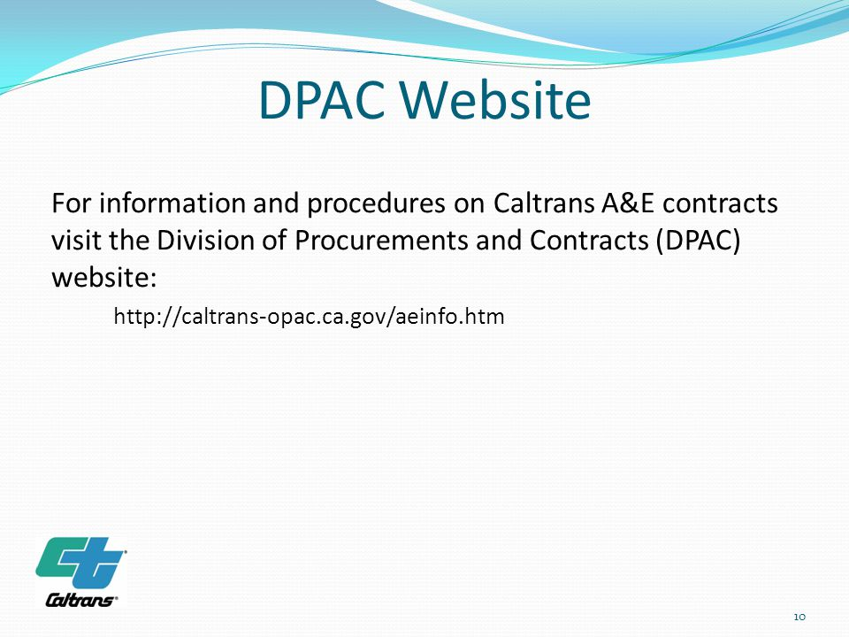 DPAC Website For information and procedures on Caltrans A&E contracts visit the Division of Procurements and Contracts (DPAC) website: http://caltrans