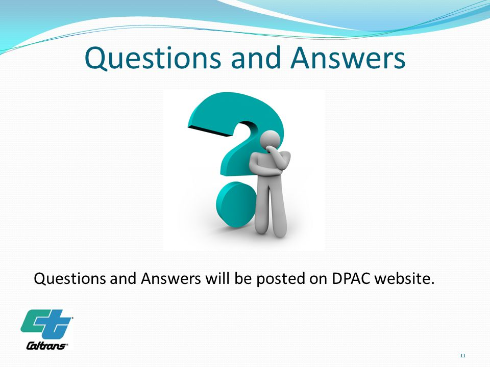 Questions and Answers 11 Questions and Answers will be posted on DPAC website.