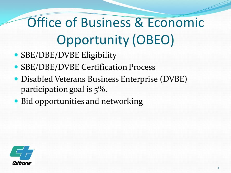 Office of Business & Economic Opportunity (OBEO) SBE/DBE/DVBE Eligibility SBE/DBE/DVBE Certification Process Disabled Veterans Business Enterprise (DV