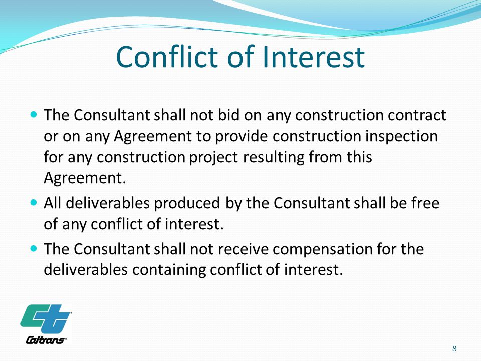 Conflict of Interest The Consultant shall not bid on any construction contract or on any Agreement to provide construction inspection for any construction project resulting from this Agreement.