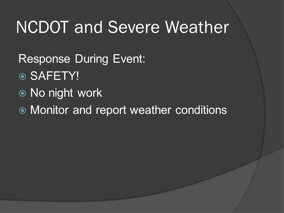 NCDOT and Severe Weather Response During Event:  SAFETY.