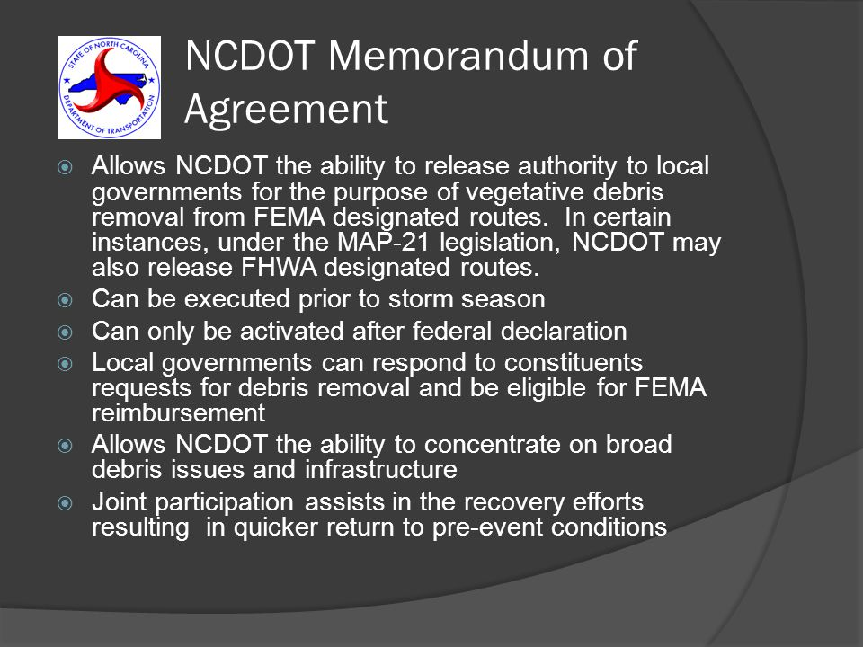 NCDOT Memorandum of Agreement  Allows NCDOT the ability to release authority to local governments for the purpose of vegetative debris removal from FEMA designated routes.