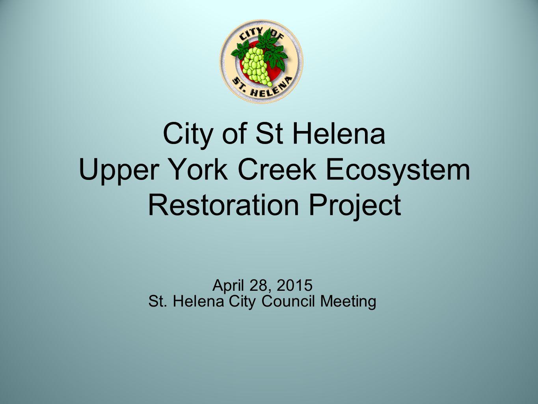 City of St Helena Upper York Creek Ecosystem Restoration Project April 28, 2015 St.