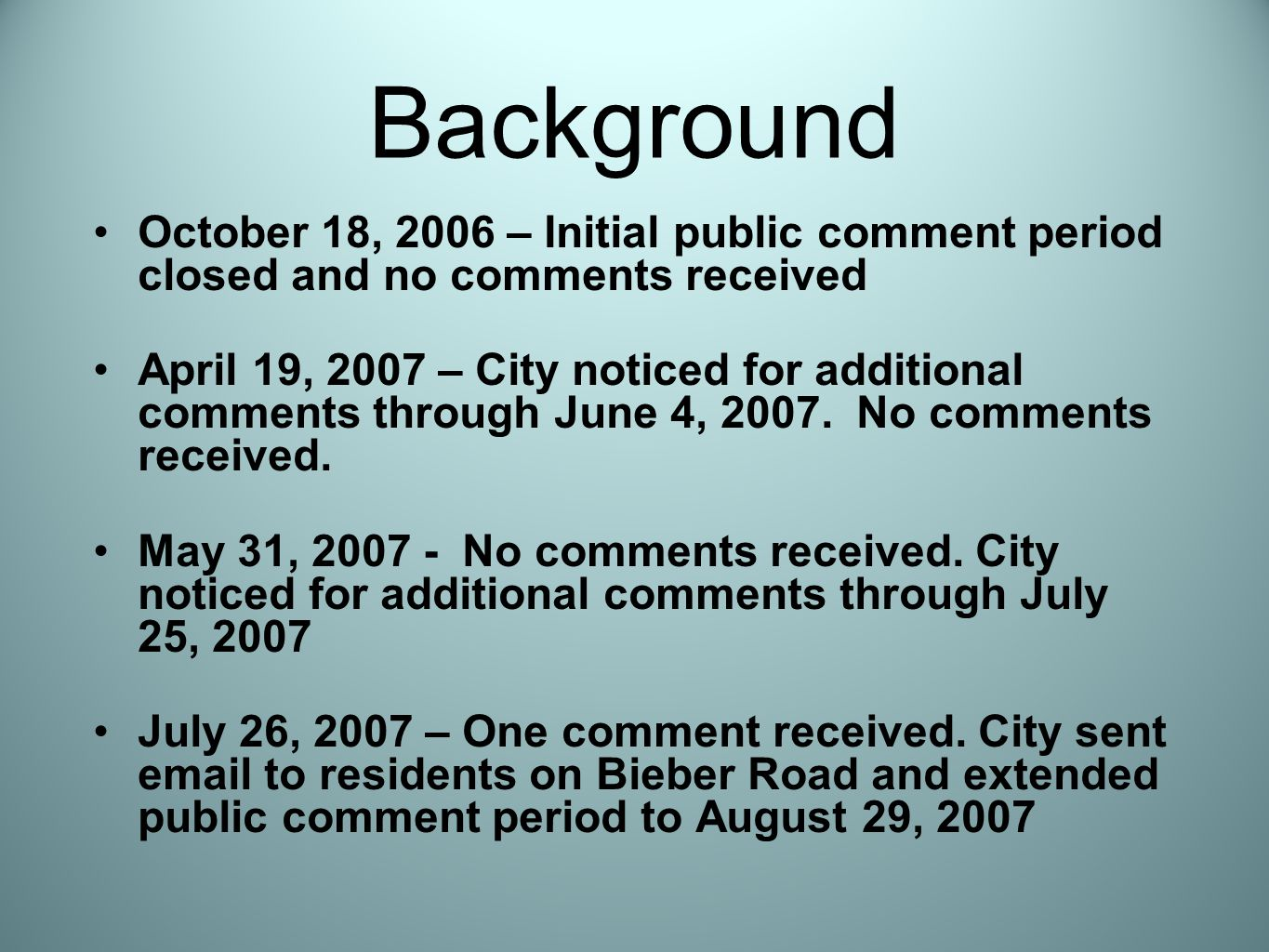 Background October 18, 2006 – Initial public comment period closed and no comments received April 19, 2007 – City noticed for additional comments through June 4, 2007.