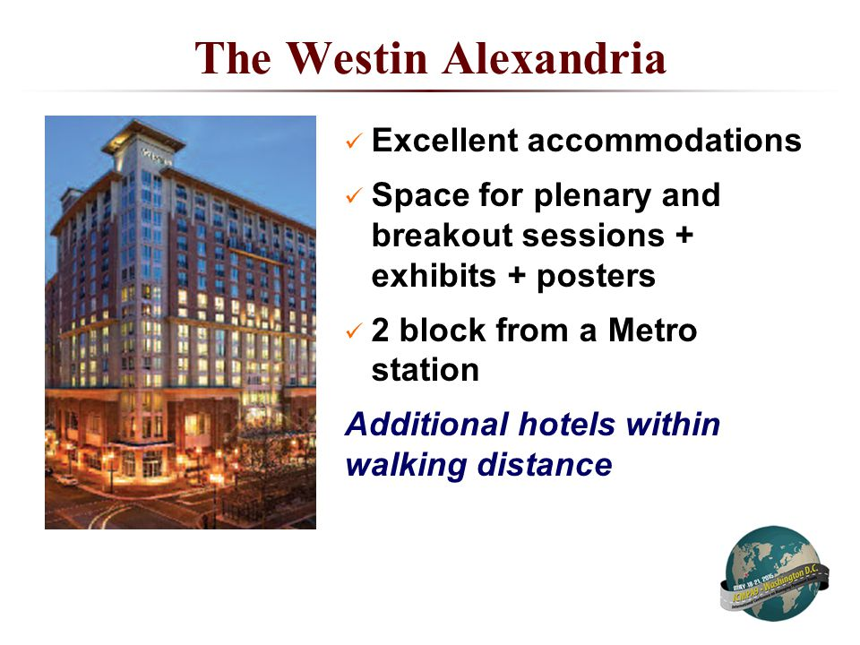 The Westin Alexandria Excellent accommodations Space for plenary and breakout sessions + exhibits + posters 2 block from a Metro station Additional hotels within walking distance
