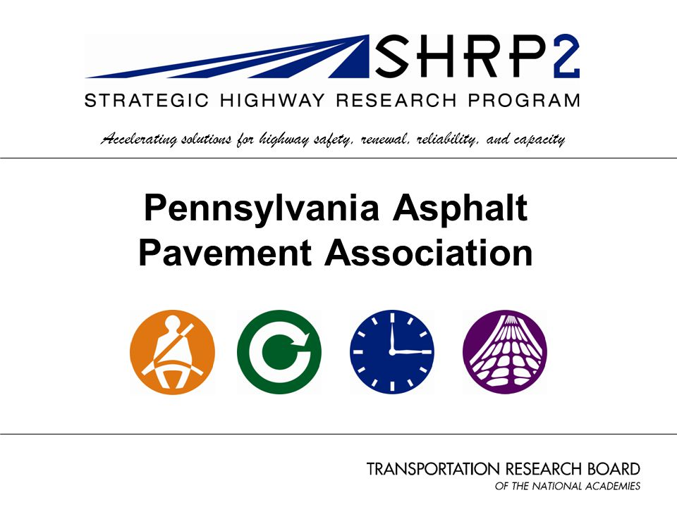 Accelerating solutions for highway safety, renewal, reliability, and capacity Pennsylvania Asphalt Pavement Association