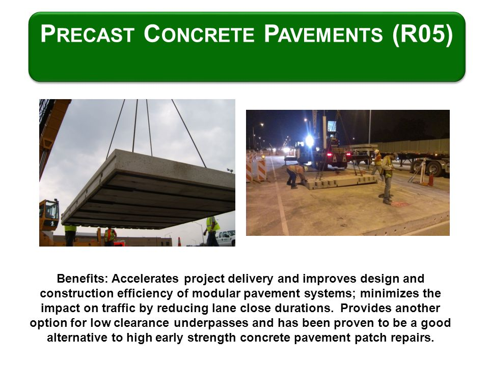 P RECAST C ONCRETE P AVEMENTS (R05) Benefits: Accelerates project delivery and improves design and construction efficiency of modular pavement systems