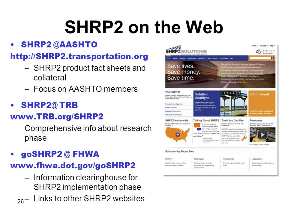 SHRP2 on the Web SHRP2 @AASHTO http://SHRP2.transportation.org –SHRP2 product fact sheets and collateral –Focus on AASHTO members SHRP2@ TRB www.TRB.o