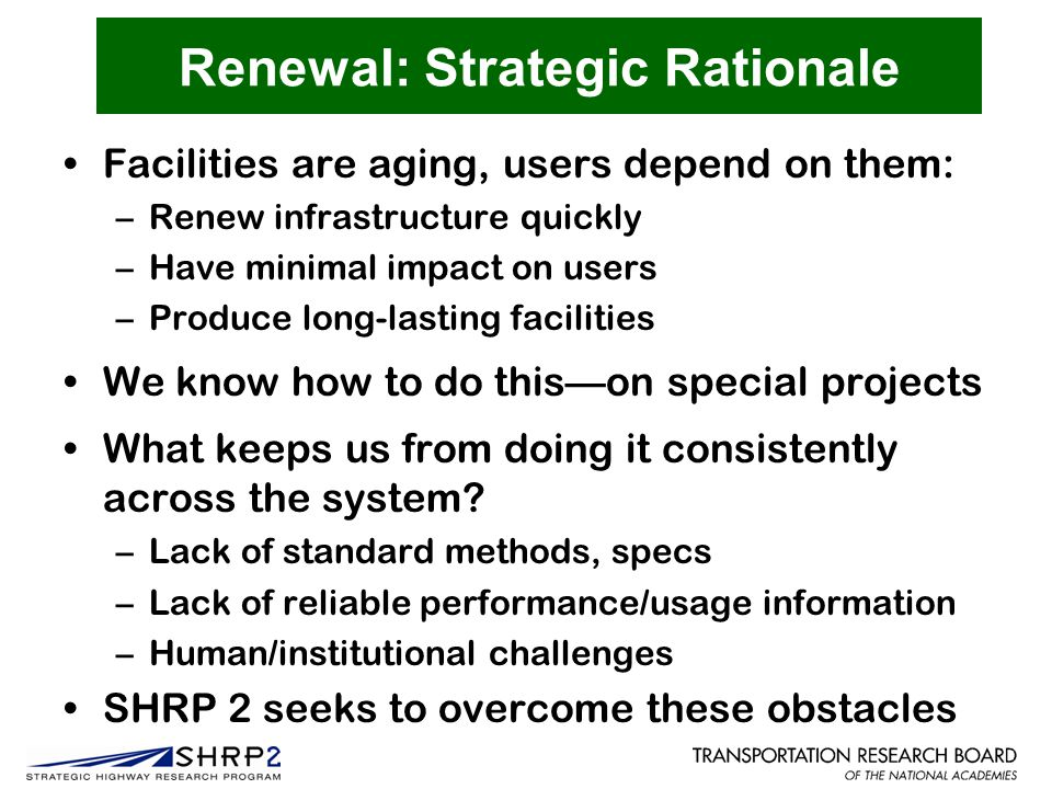 Renewal: Strategic Rationale Facilities are aging, users depend on them: –Renew infrastructure quickly –Have minimal impact on users –Produce long-las