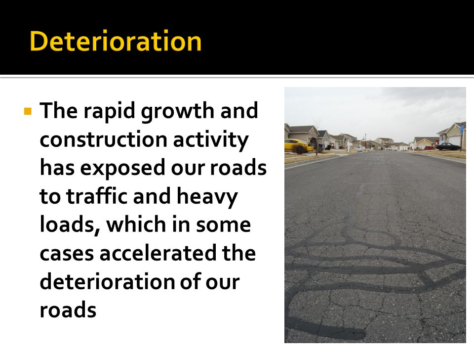  The rapid growth and construction activity has exposed our roads to traffic and heavy loads, which in some cases accelerated the deterioration of ou