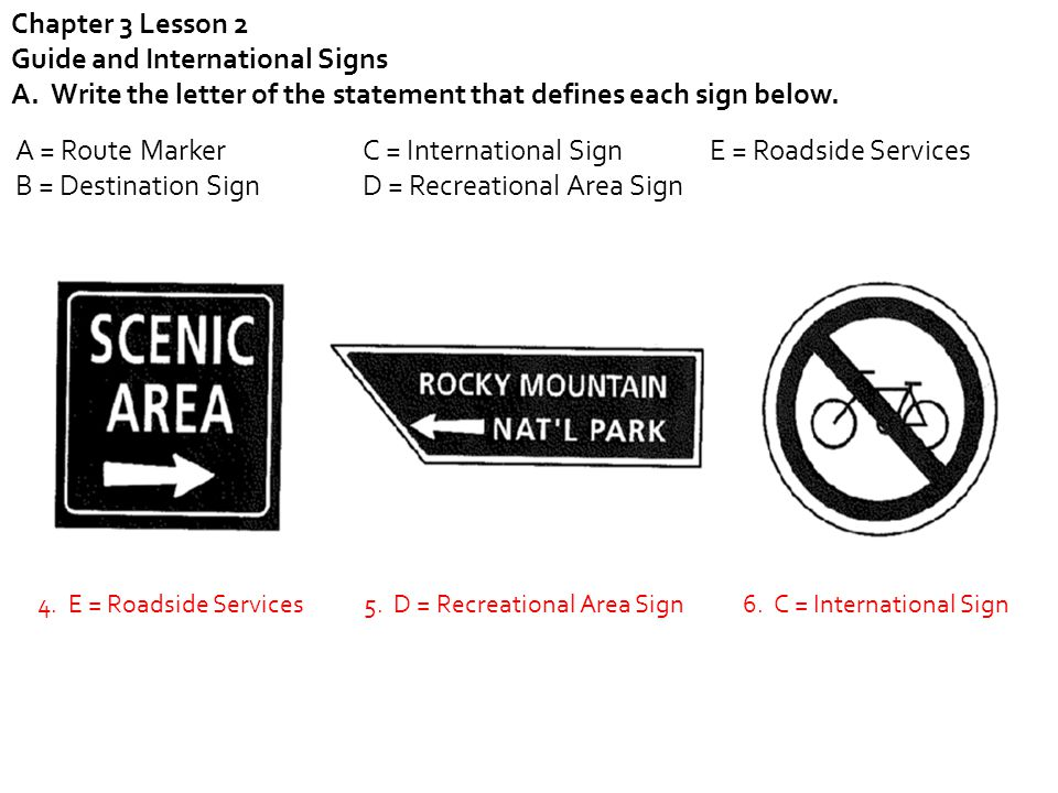 Chapter 3 Lesson 2 Guide and International Signs A. Write the letter of the statement that defines each sign below. A = Route MarkerC = International