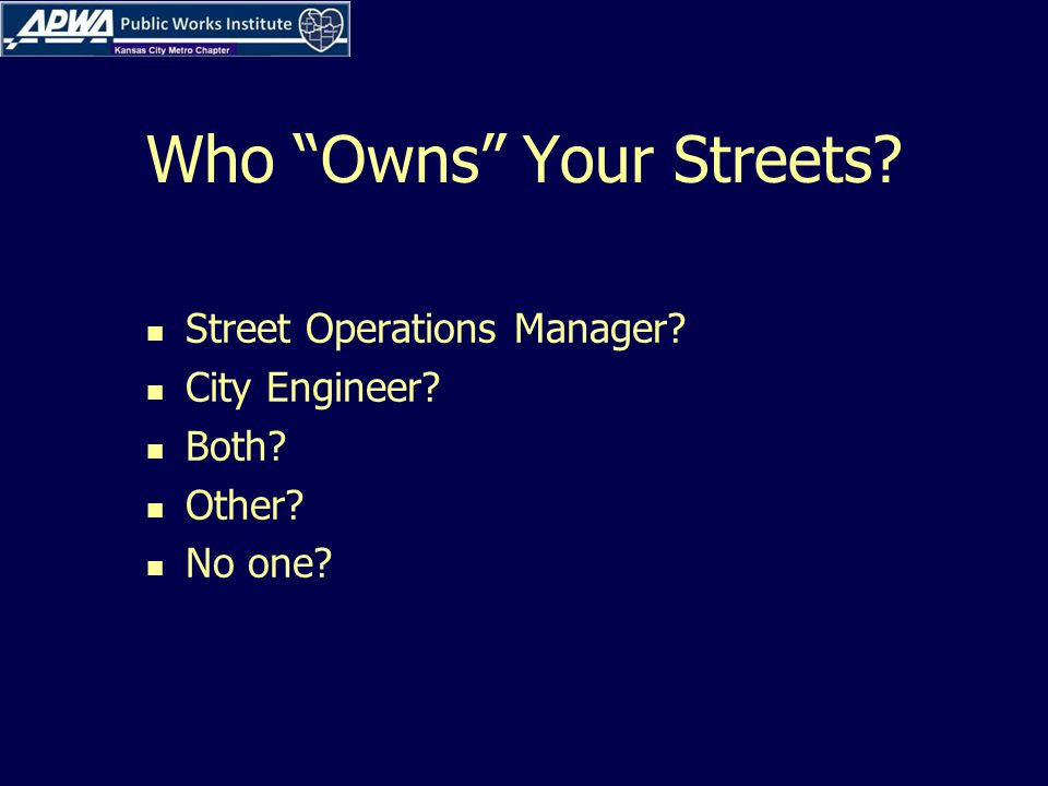 Who Owns Your Streets? Street Operations Manager? City Engineer? Both? Other? No one?