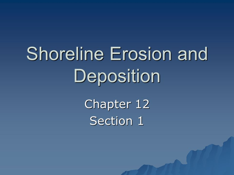 Shoreline Erosion and Deposition Chapter 12 Section 1
