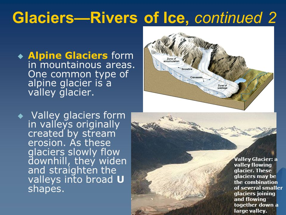 Glaciers—Rivers of Ice, continued 2   Alpine Glaciers form in mountainous areas.