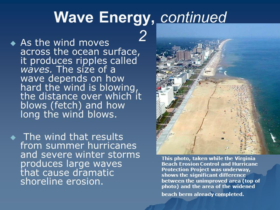 Wave Energy, continued 2   As the wind moves across the ocean surface, it produces ripples called waves.