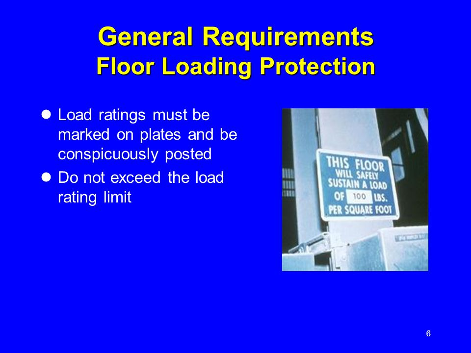 6 General Requirements Floor Loading Protection Load ratings must be marked on plates and be conspicuously posted Do not exceed the load rating limit