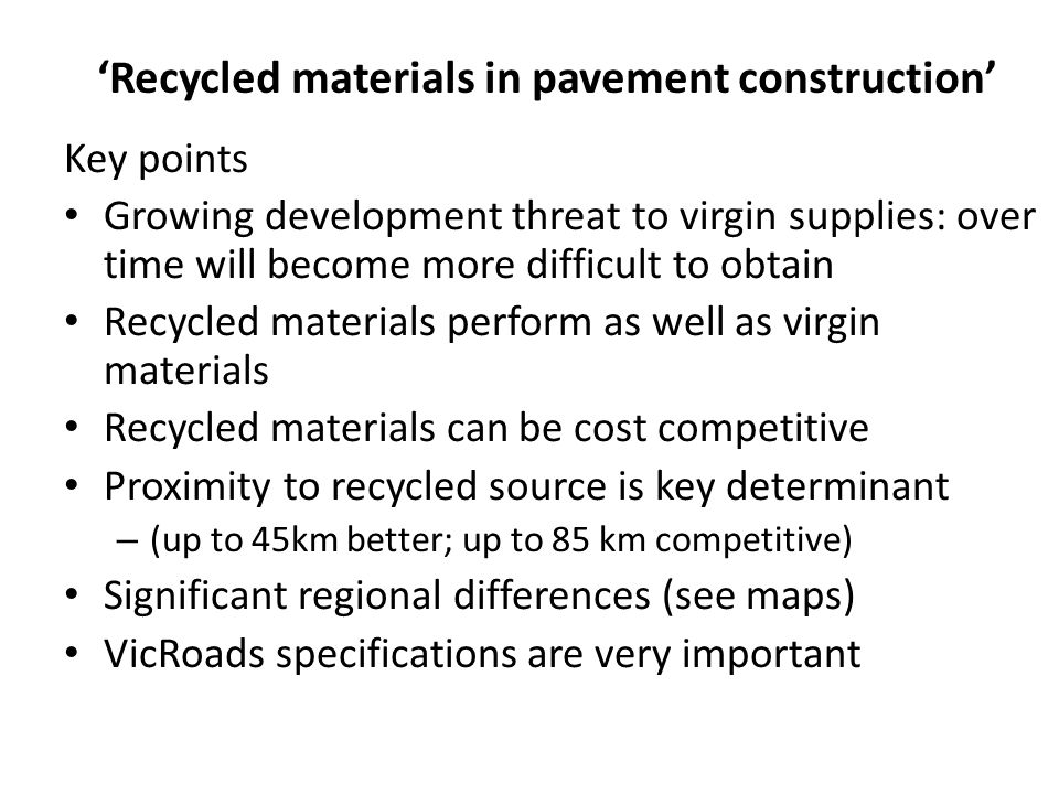 'Recycled materials in pavement construction' Key points Growing development threat to virgin supplies: over time will become more difficult to obtain