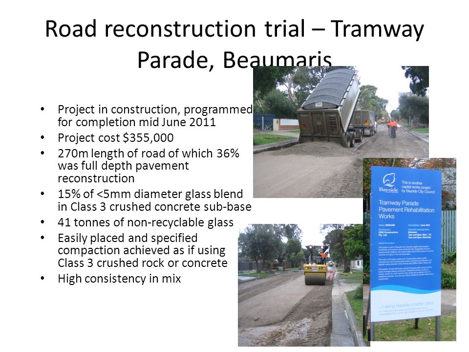 Road reconstruction trial – Tramway Parade, Beaumaris Project in construction, programmed for completion mid June 2011 Project cost $355,000 270m leng