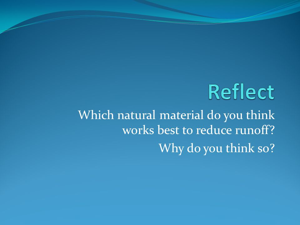 Which natural material do you think works best to reduce runoff Why do you think so