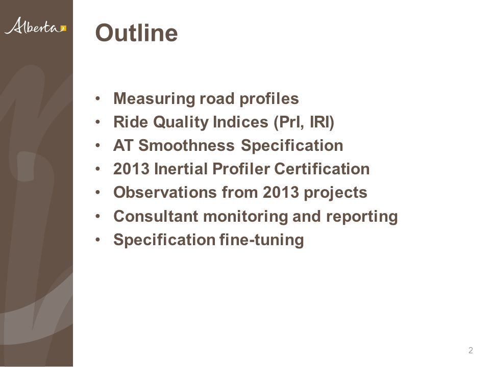 Outline Measuring road profiles Ride Quality Indices (PrI, IRI) AT Smoothness Specification 2013 Inertial Profiler Certification Observations from 2013 projects Consultant monitoring and reporting Specification fine-tuning 2