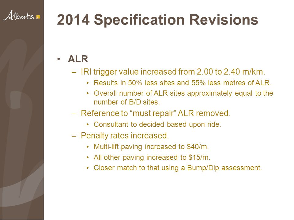 2014 Specification Revisions ALR –IRI trigger value increased from 2.00 to 2.40 m/km.