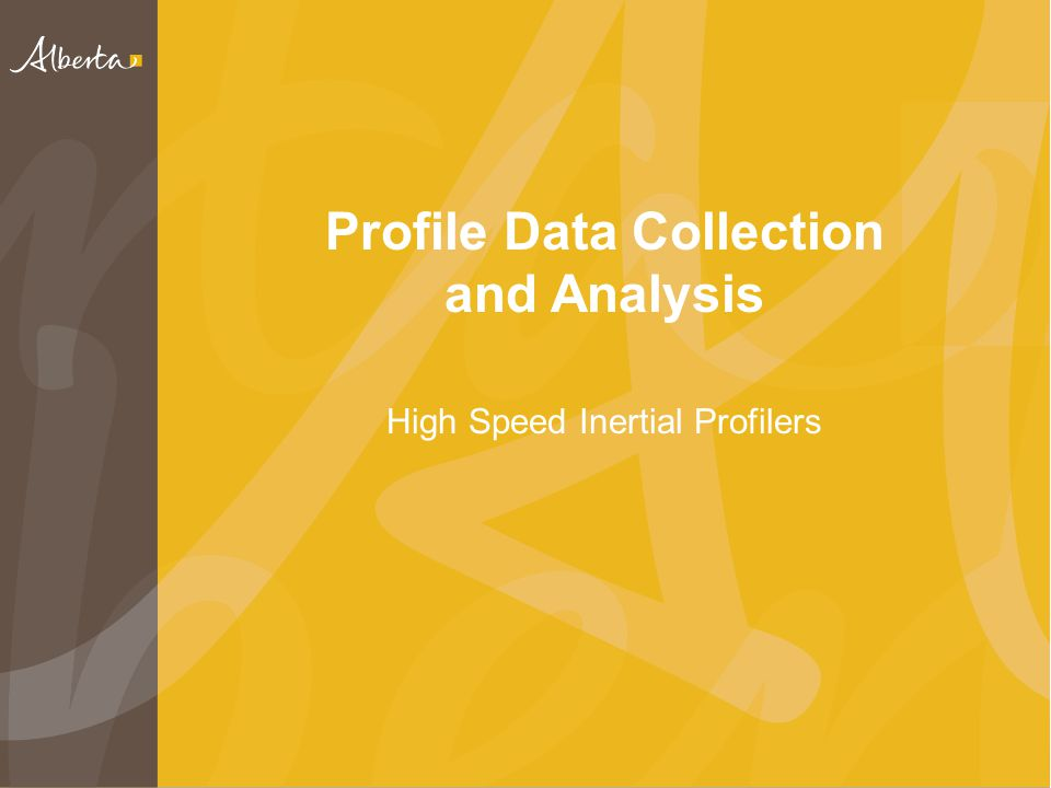 Hi-Speed Inertial Profiler Profile data collected at speeds ranging from 25 km/hr to 110 km/hr.
