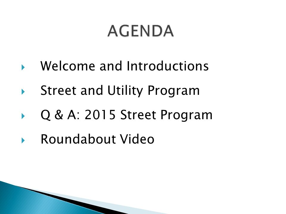 Welcome and Introductions  Street and Utility Program  Q & A: 2015 Street Program  Roundabout Video