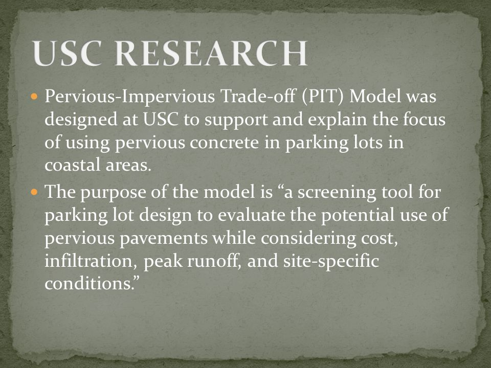 Pervious-Impervious Trade-off (PIT) Model was designed at USC to support and explain the focus of using pervious concrete in parking lots in coastal areas.