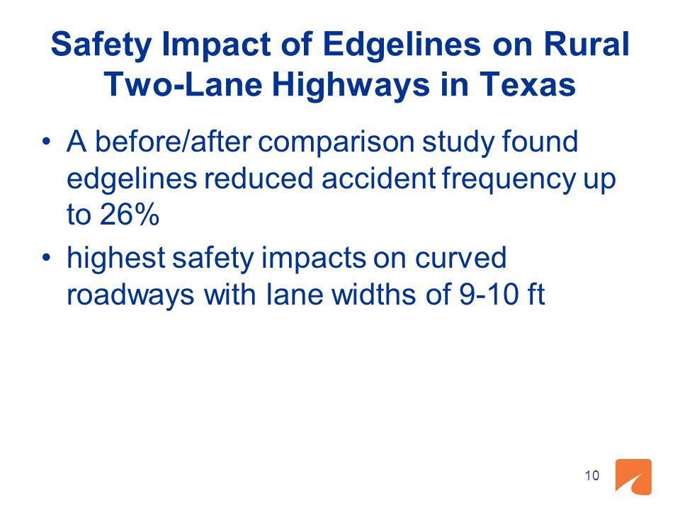 Safety Impact of Edgelines on Rural Two-Lane Highways in Texas A before/after comparison study found edgelines reduced accident frequency up to 26% hi