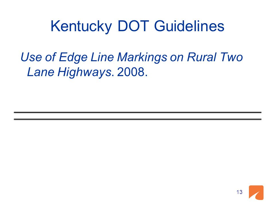 Kentucky DOT Guidelines 13 Use of Edge Line Markings on Rural Two Lane Highways. 2008.